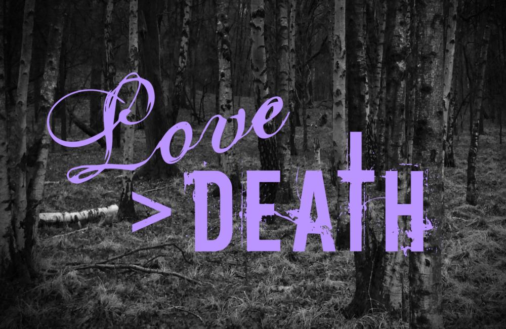 Love > Death